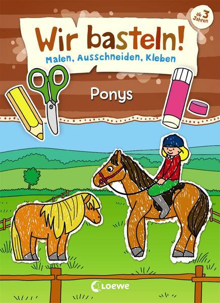 Wir basteln! - Malen, Ausschneiden, Kleben - Ponys